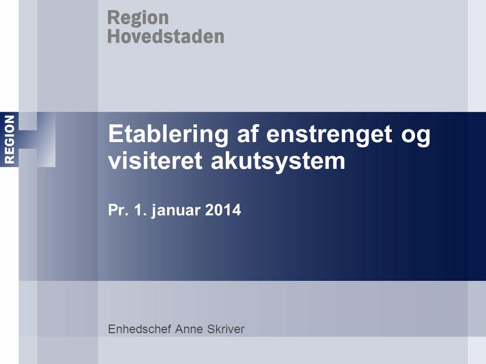Etablering af enstrenget og visiteret akutsystem Pr. 1. januar 2014