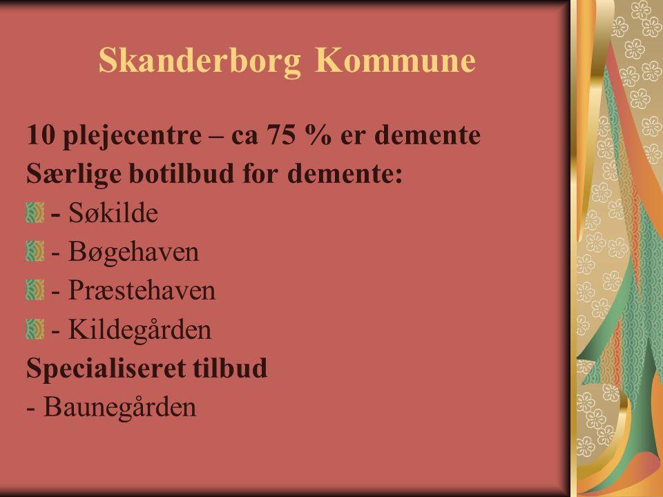 Skanderborg Kommune 10 plejecentre – ca 75 % er demente