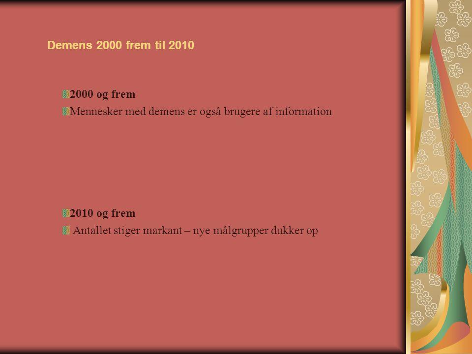 Demens 2000 frem til 2010 2000 og frem. Mennesker med demens er også brugere af information. 2010 og frem.