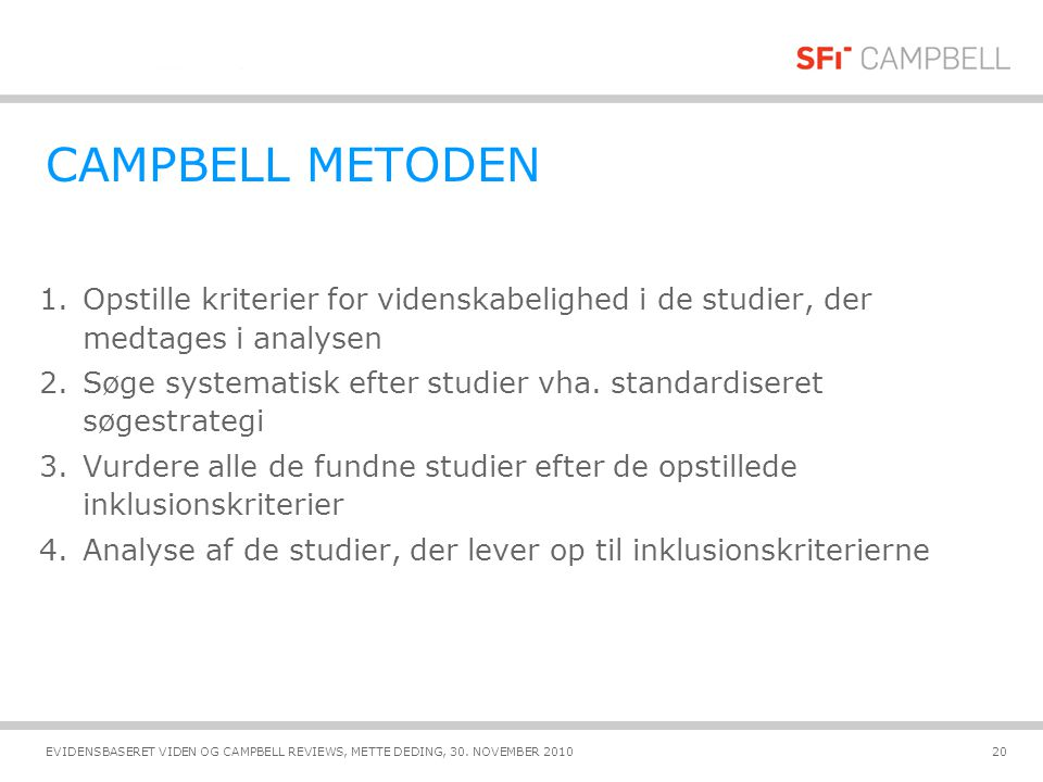 CAMPBELL METODEN Opstille kriterier for videnskabelighed i de studier, der medtages i analysen.