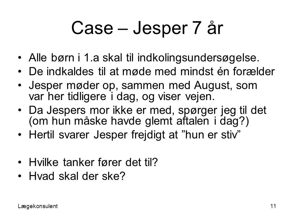 Case – Jesper 7 år Alle børn i 1.a skal til indkolingsundersøgelse.