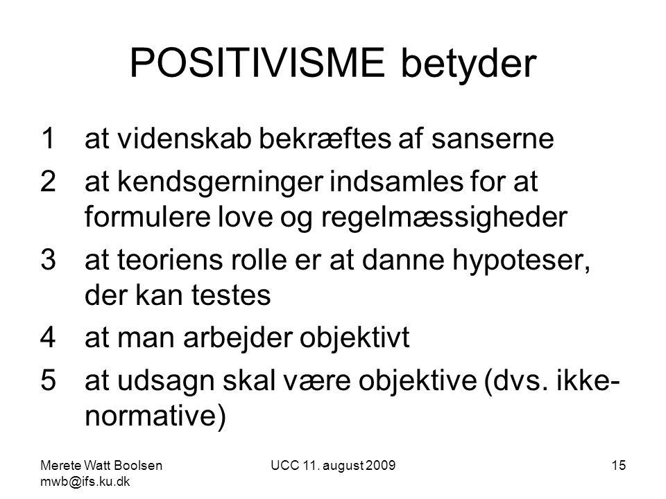 POSITIVISME betyder at videnskab bekræftes af sanserne