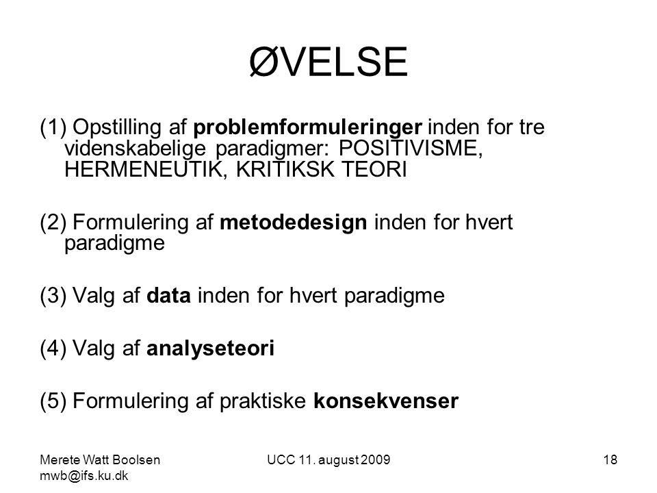 ØVELSE (1) Opstilling af problemformuleringer inden for tre videnskabelige paradigmer: POSITIVISME, HERMENEUTIK, KRITIKSK TEORI.