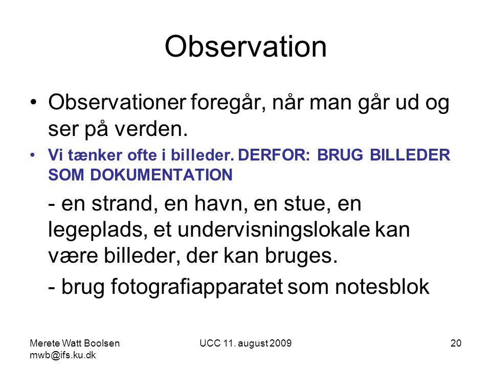 Observation Observationer foregår, når man går ud og ser på verden.