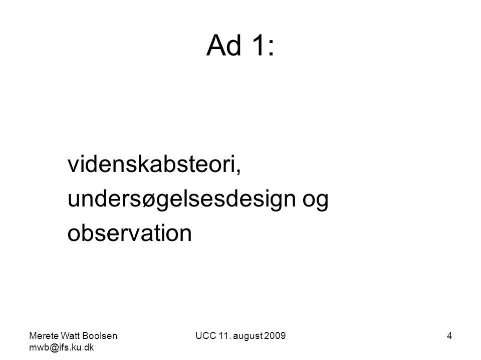 Ad 1: videnskabsteori, undersøgelsesdesign og observation