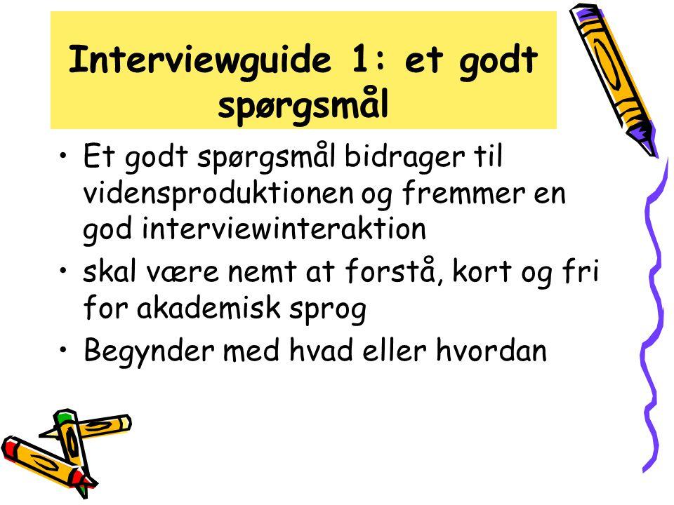 Interviewguide 1: et godt spørgsmål