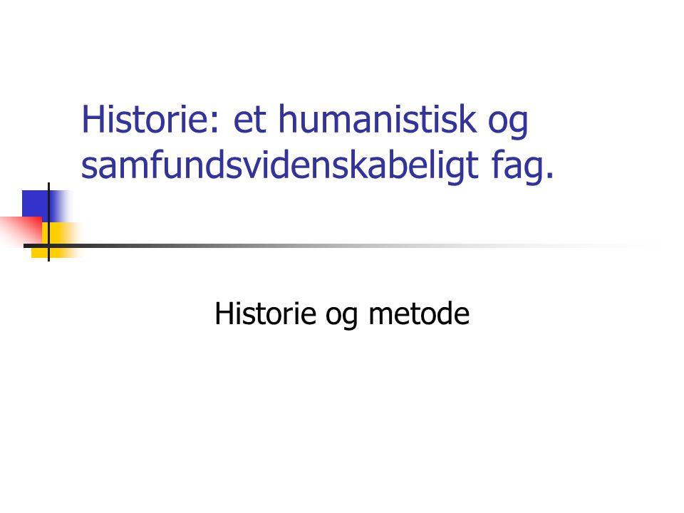 Historie: et humanistisk og samfundsvidenskabeligt fag.