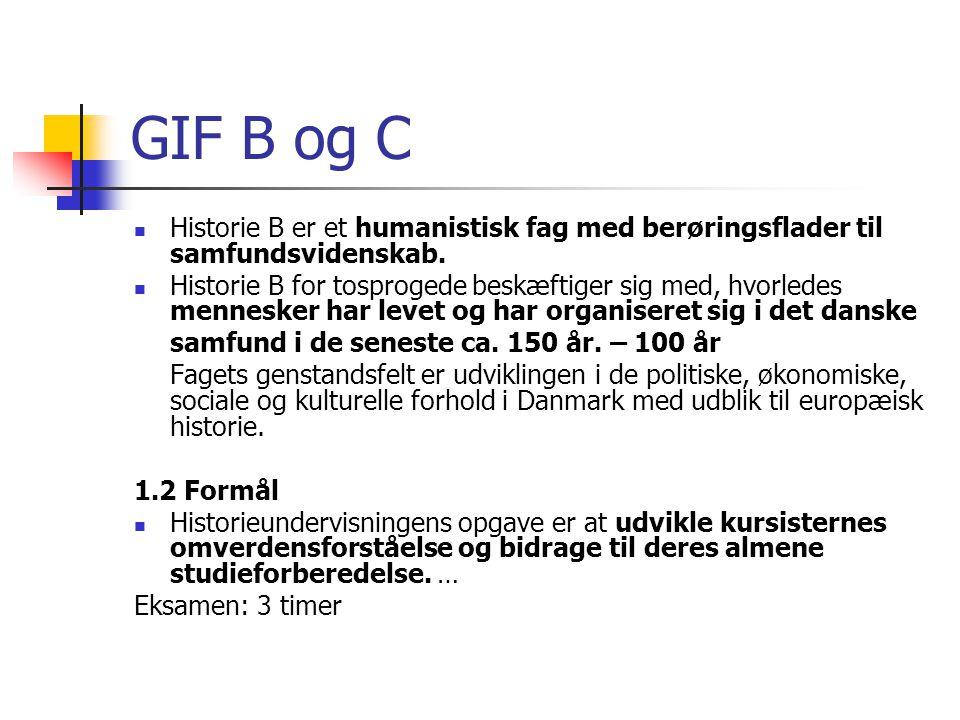 GIF B og C Historie B er et humanistisk fag med berøringsflader til samfundsvidenskab.