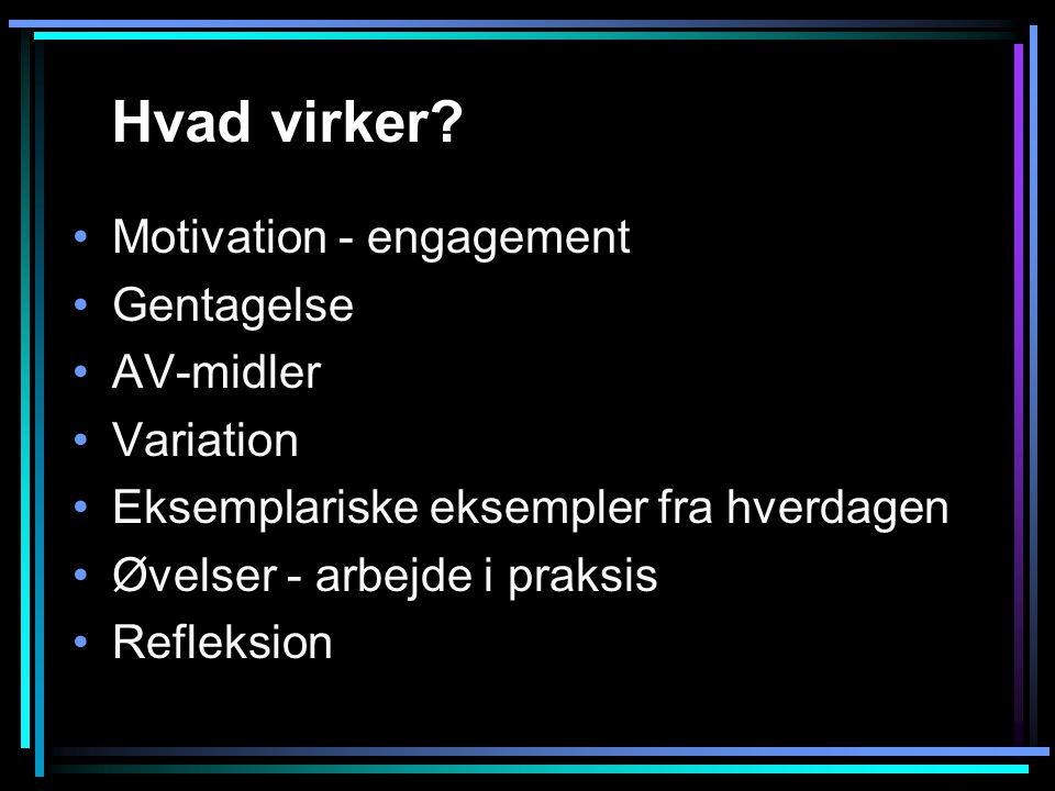 Hvad virker Motivation - engagement Gentagelse AV-midler Variation