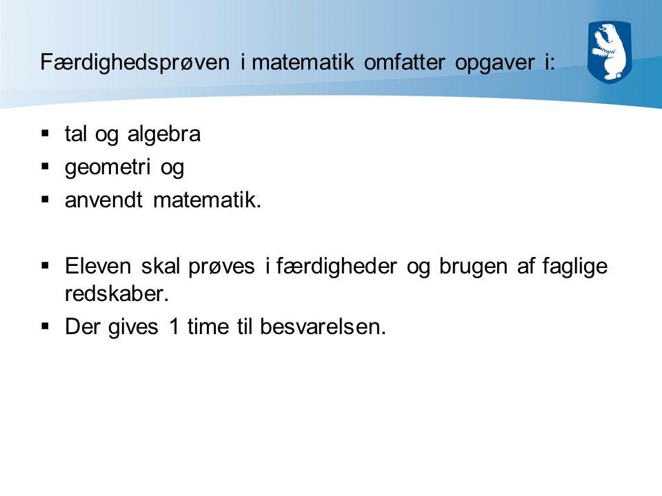 Færdighedsprøven i matematik omfatter opgaver i:
