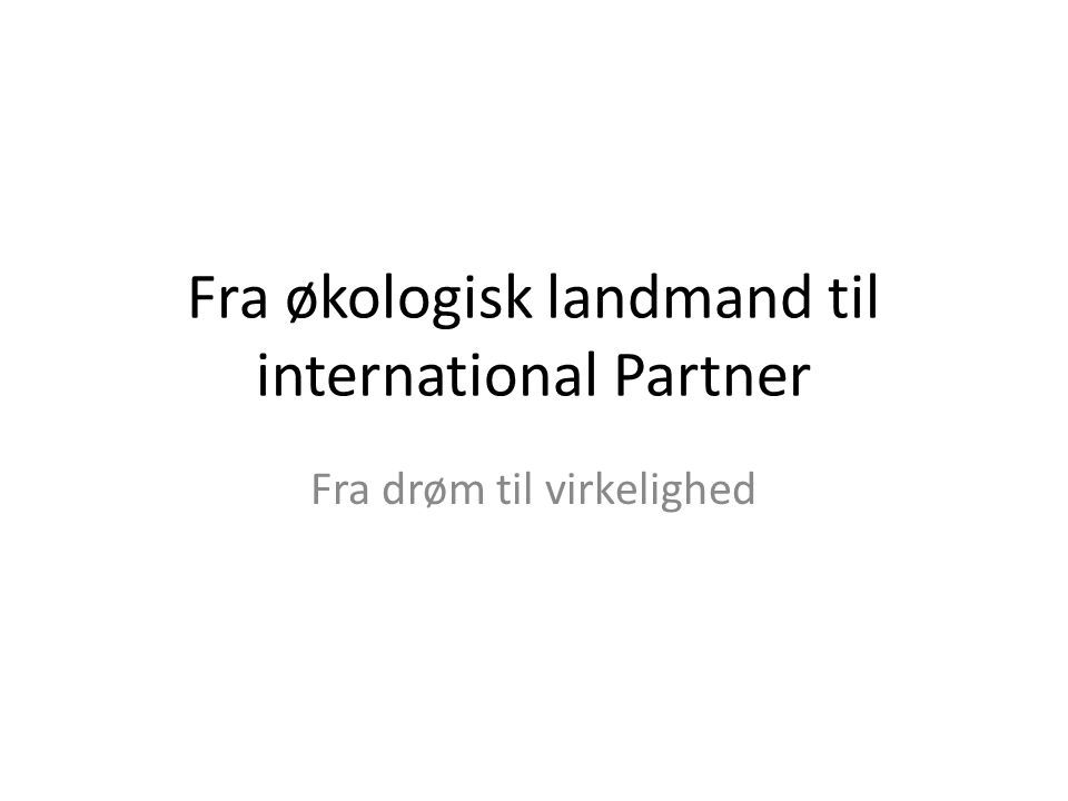 Fra økologisk landmand til international Partner