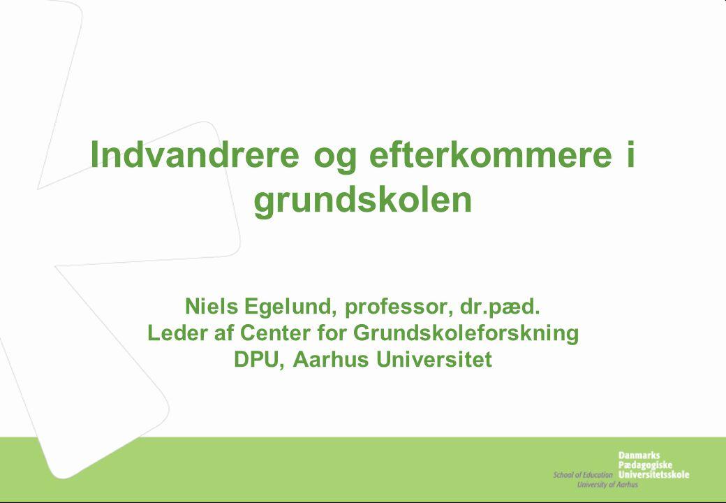 Indvandrere og efterkommere i grundskolen Niels Egelund, professor, dr