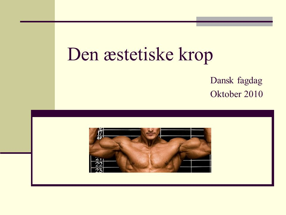 Den æstetiske krop Dansk fagdag Oktober 2010