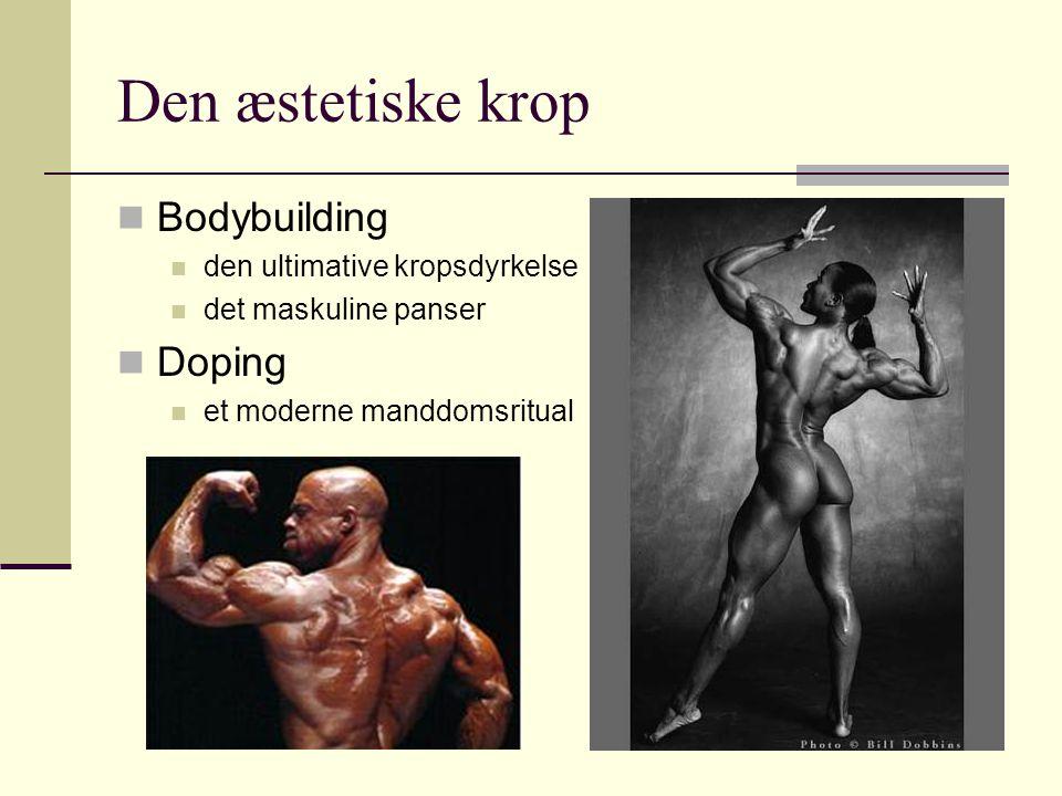 Den æstetiske krop Bodybuilding Doping den ultimative kropsdyrkelse