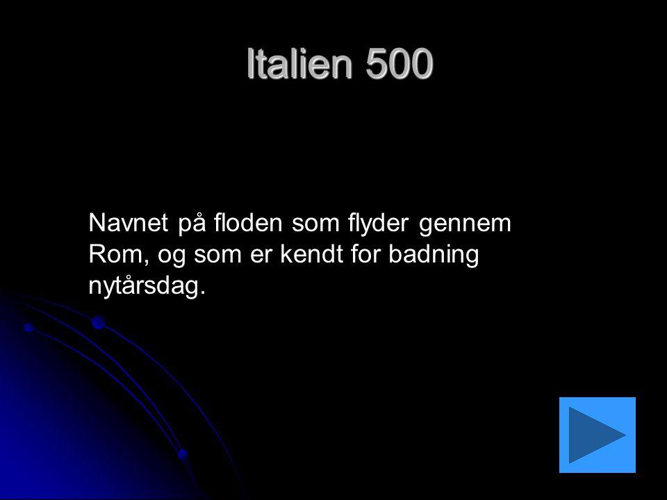 Italien 500 Navnet på floden som flyder gennem Rom, og som er kendt for badning nytårsdag.