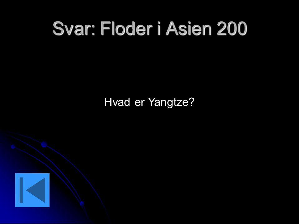 Svar: Floder i Asien 200 Hvad er Yangtze