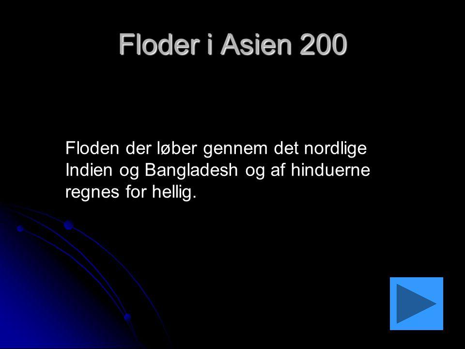 Floder i Asien 200 Floden der løber gennem det nordlige Indien og Bangladesh og af hinduerne regnes for hellig.