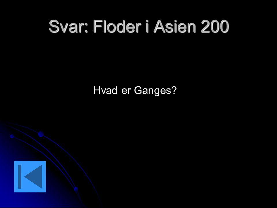 Svar: Floder i Asien 200 Hvad er Ganges