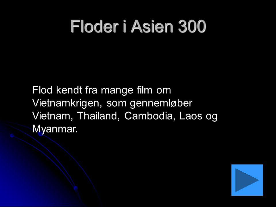 Floder i Asien 300 Flod kendt fra mange film om Vietnamkrigen, som gennemløber Vietnam, Thailand, Cambodia, Laos og Myanmar.
