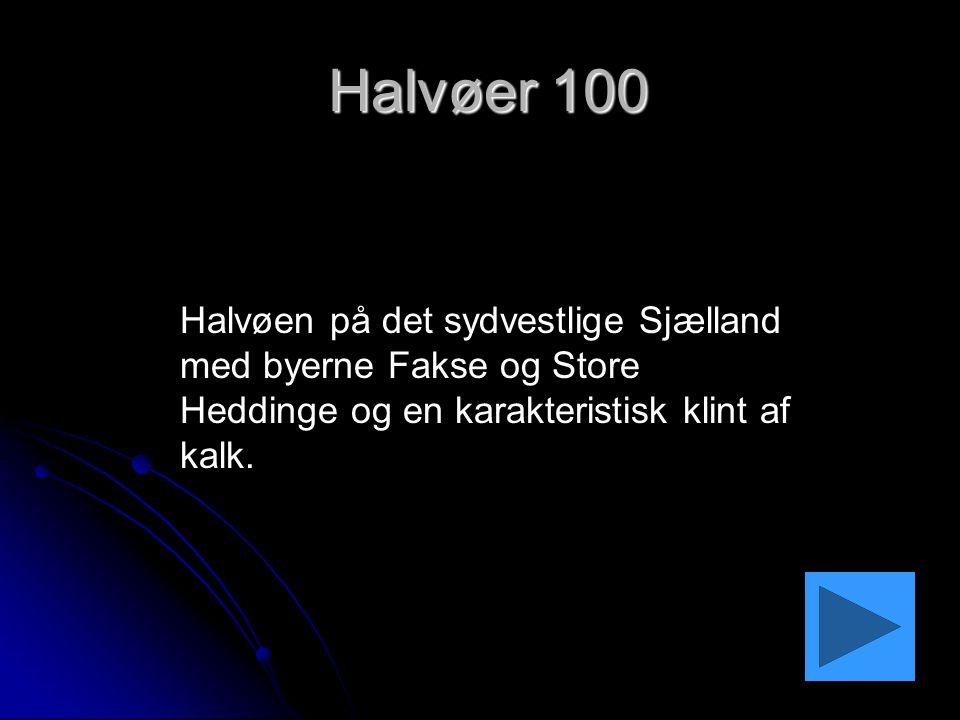 Halvøer 100 Halvøen på det sydvestlige Sjælland med byerne Fakse og Store Heddinge og en karakteristisk klint af kalk.