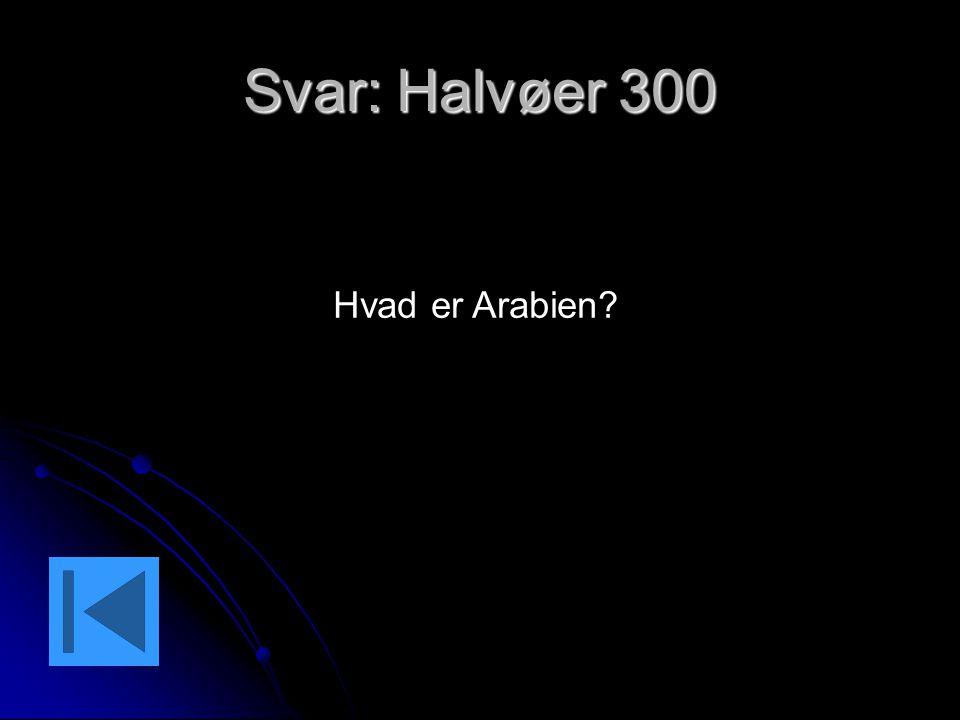 Svar: Halvøer 300 Hvad er Arabien