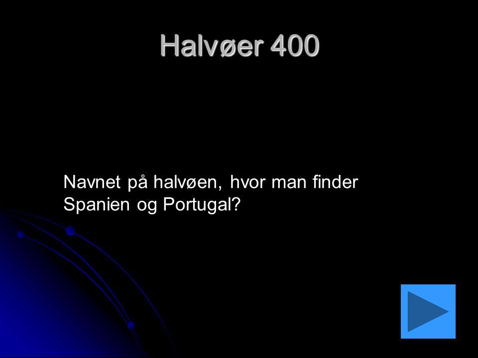 Halvøer 400 Navnet på halvøen, hvor man finder Spanien og Portugal