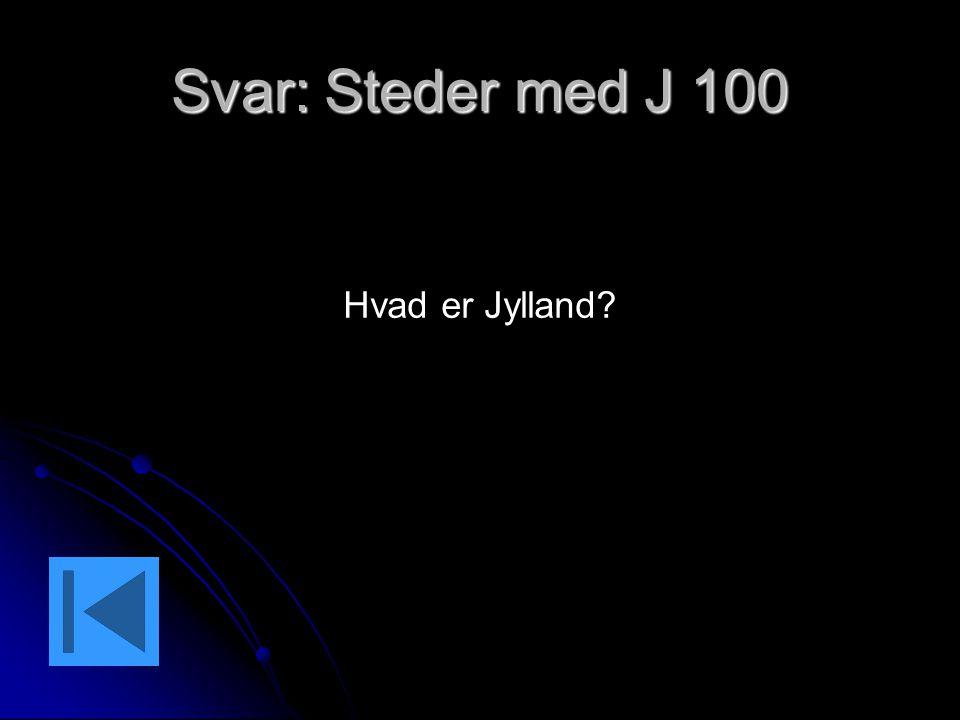 Svar: Steder med J 100 Hvad er Jylland