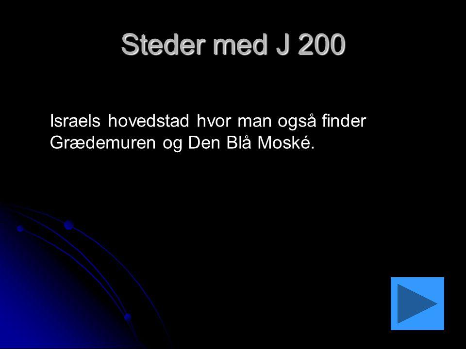 Steder med J 200 Israels hovedstad hvor man også finder Grædemuren og Den Blå Moské.
