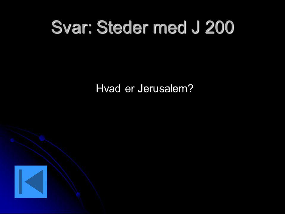 Svar: Steder med J 200 Hvad er Jerusalem