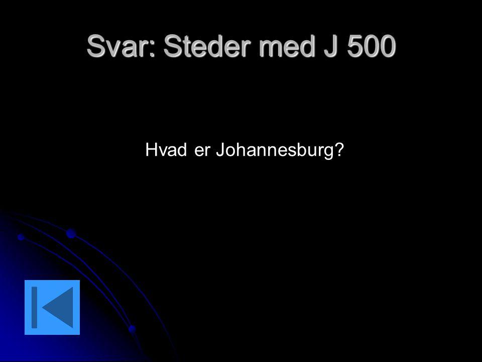 Svar: Steder med J 500 Hvad er Johannesburg