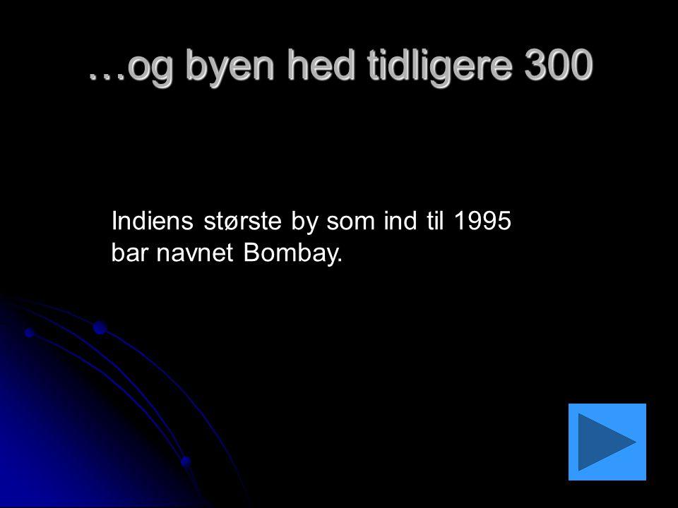 …og byen hed tidligere 300 Indiens største by som ind til 1995 bar navnet Bombay.