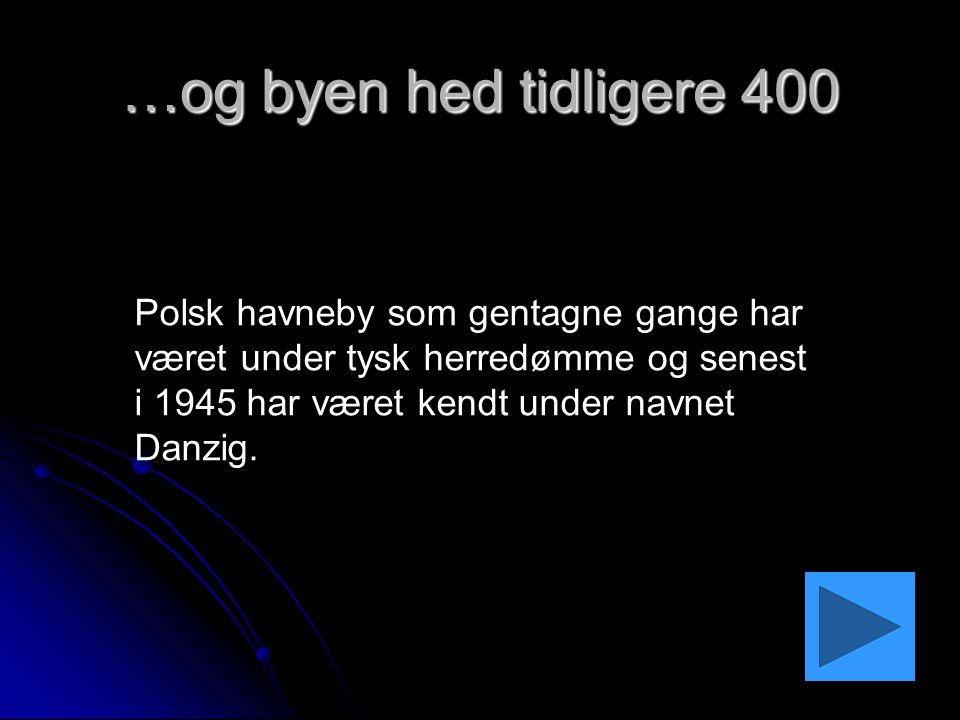 …og byen hed tidligere 400 Polsk havneby som gentagne gange har været under tysk herredømme og senest i 1945 har været kendt under navnet Danzig.