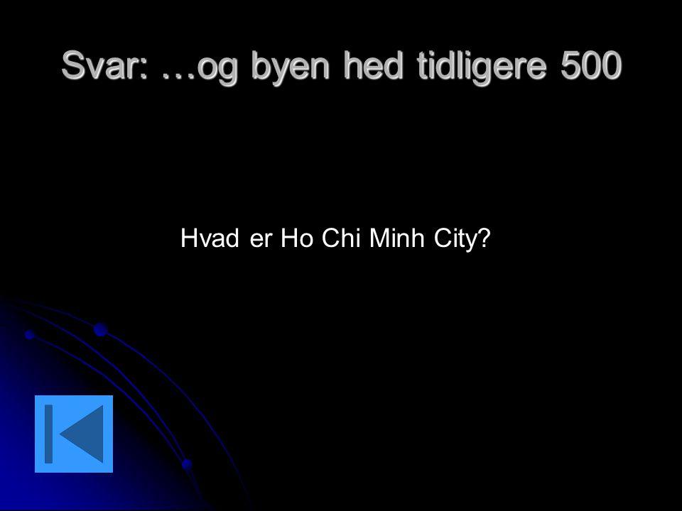 Svar: …og byen hed tidligere 500