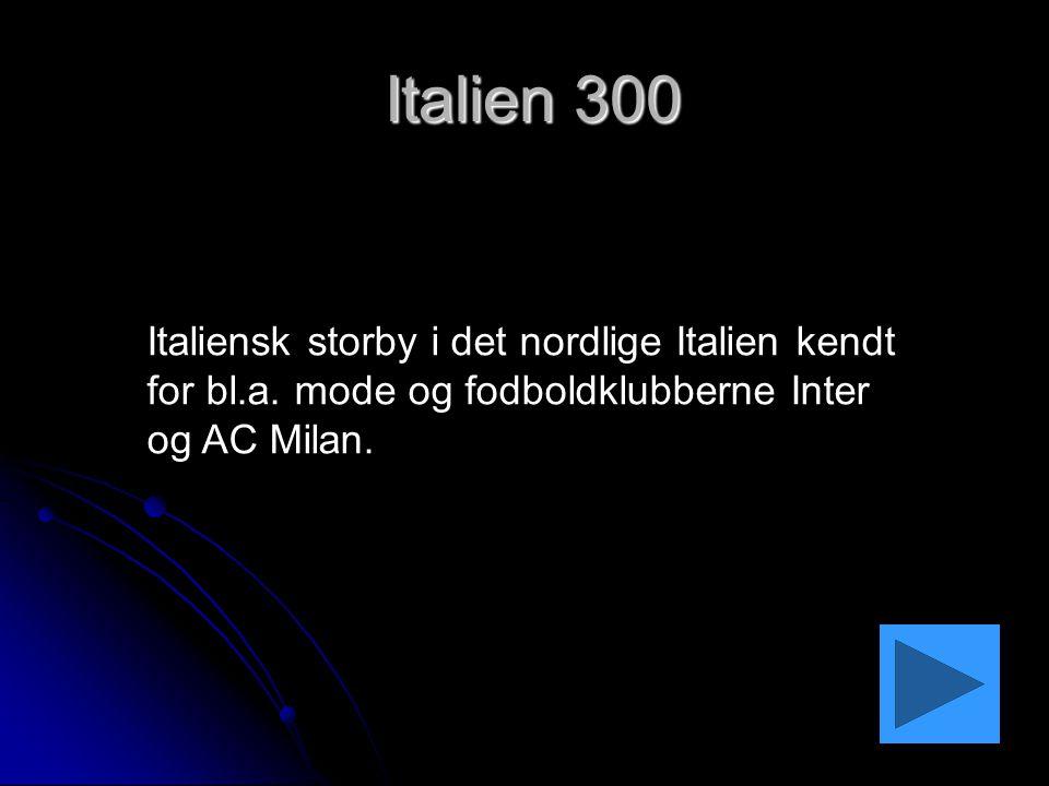 Italien 300 Italiensk storby i det nordlige Italien kendt for bl.a.