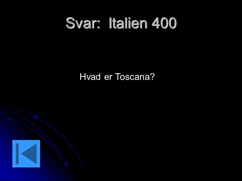 Svar: Italien 400 Hvad er Toscana