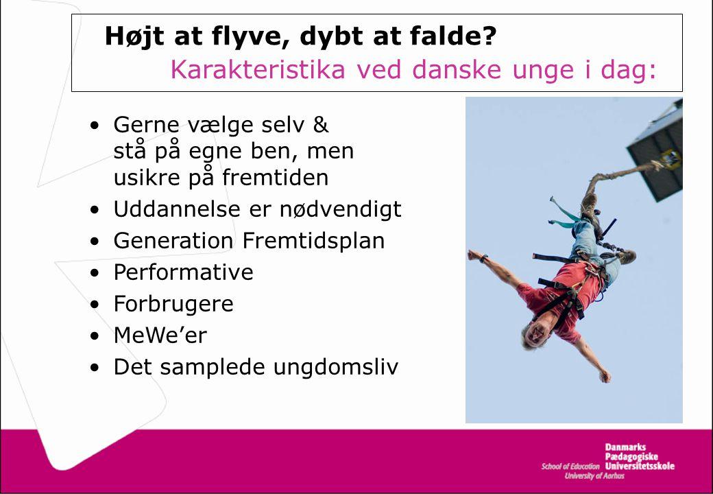 Højt at flyve, dybt at falde Karakteristika ved danske unge i dag: