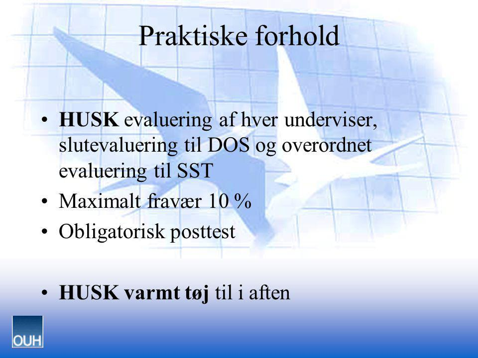 Praktiske forhold HUSK evaluering af hver underviser, slutevaluering til DOS og overordnet evaluering til SST.