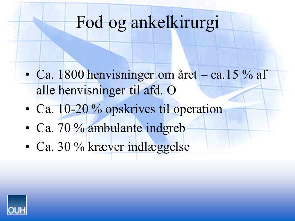 Fod og ankelkirurgi Ca. 1800 henvisninger om året – ca.15 % af alle henvisninger til afd. O. Ca. 10-20 % opskrives til operation.