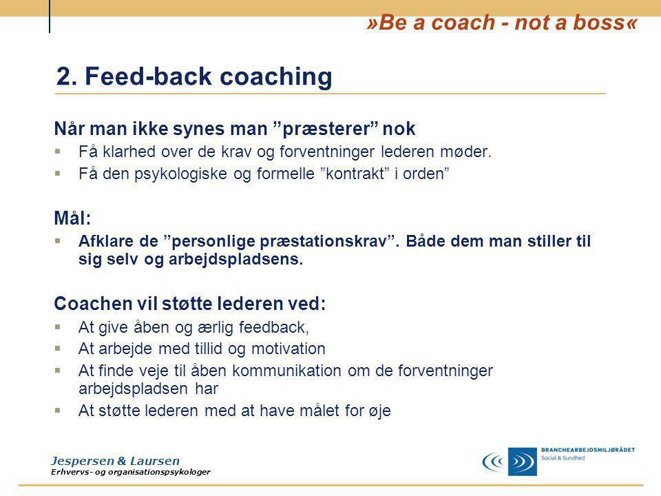 2. Feed-back coaching Når man ikke synes man præsterer nok Mål: