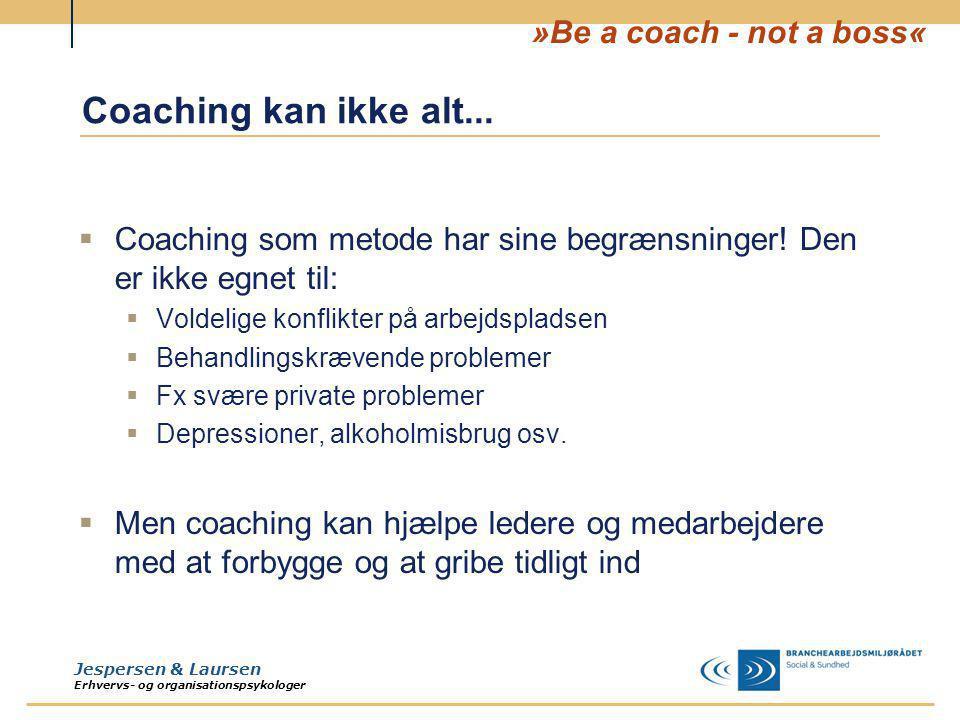 Coaching kan ikke alt... Coaching som metode har sine begrænsninger! Den er ikke egnet til: Voldelige konflikter på arbejdspladsen.