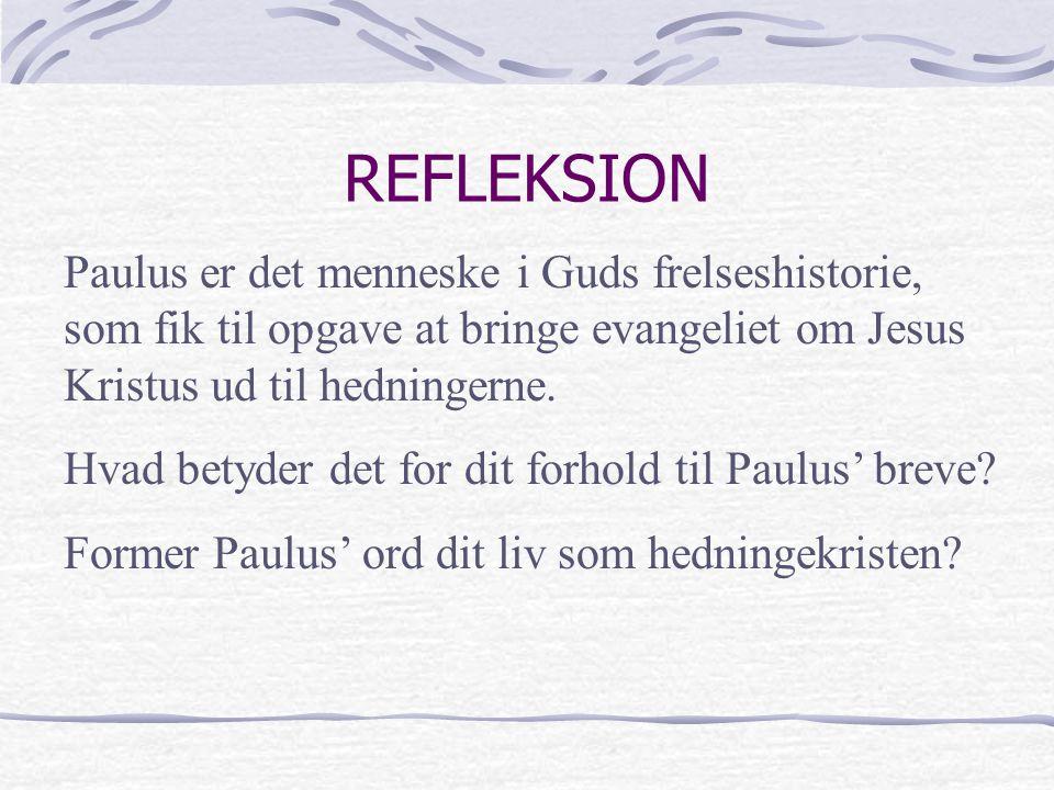 REFLEKSION Paulus er det menneske i Guds frelseshistorie, som fik til opgave at bringe evangeliet om Jesus Kristus ud til hedningerne.