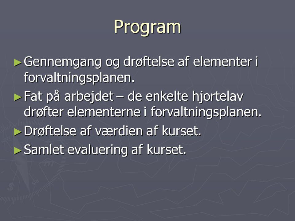 Program Gennemgang og drøftelse af elementer i forvaltningsplanen.