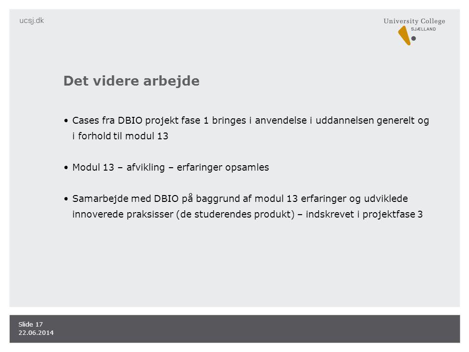 Det videre arbejde Cases fra DBIO projekt fase 1 bringes i anvendelse i uddannelsen generelt og i forhold til modul 13.