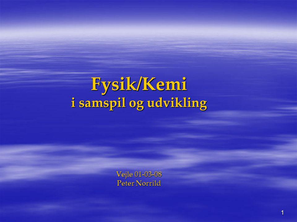 Fysik/Kemi i samspil og udvikling Vejle 01-03-08 Peter Norrild