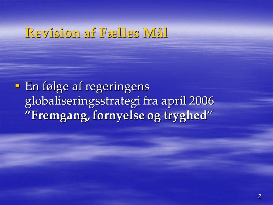 Revision af Fælles Mål En følge af regeringens globaliseringsstrategi fra april 2006 Fremgang, fornyelse og tryghed