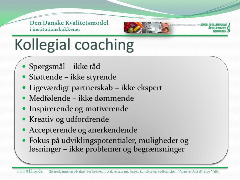 Kollegial coaching Spørgsmål – ikke råd Støttende – ikke styrende