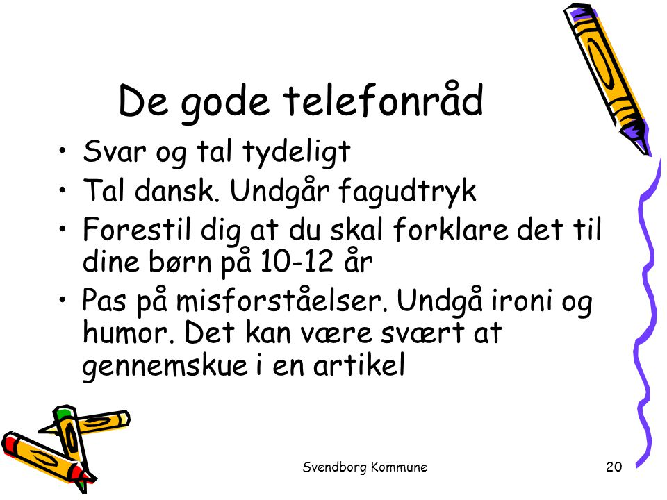 De gode telefonråd Svar og tal tydeligt Tal dansk. Undgår fagudtryk