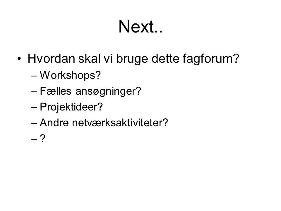 Next.. Hvordan skal vi bruge dette fagforum Workshops