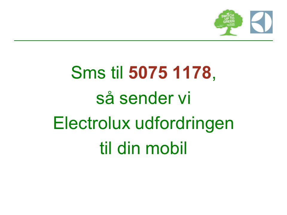 Sms til 5075 1178, så sender vi Electrolux udfordringen til din mobil