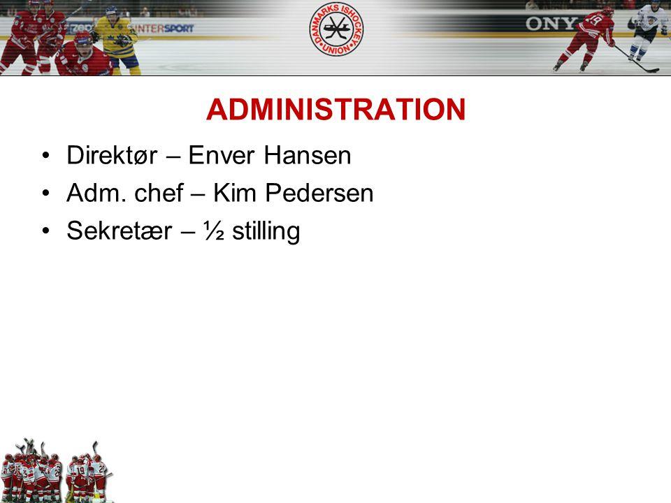 ADMINISTRATION Direktør – Enver Hansen Adm. chef – Kim Pedersen